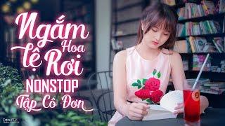 Ngắm Hoa Lệ Rơi Remix - Để Cho Anh Khóc Remix - Liên Khúc Nhạc Remix Dj Mới Hay Nhất 2018
