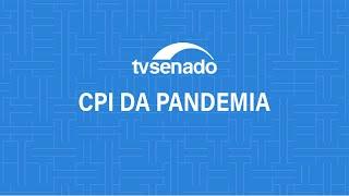 CPI da Pandemia ouve o diretor-presidente da Anvisa - 11/5/2021