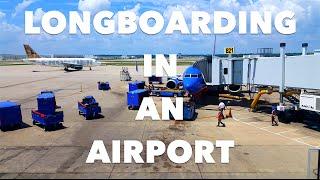 LONGBOARDING IN AN AIRPORT