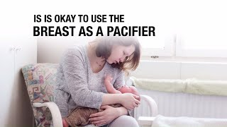 Is it Okay to Use the Breast as a Pacifier