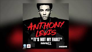 Anthony Lewis – Its Not My Fault feat. T.I