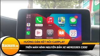 Hướng dẫn kết nối Carplay trên màn hình nguyên bản xe Mercedes C300 2014 - 2018