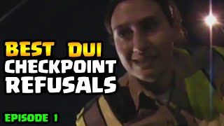 CHECKPOINT REFUSALS - DUI Edition - Episode 1