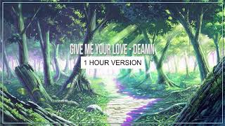 Give Me Your Love - DEAMN[1 Hour Version] |EDM HAY NHẤT 2018|