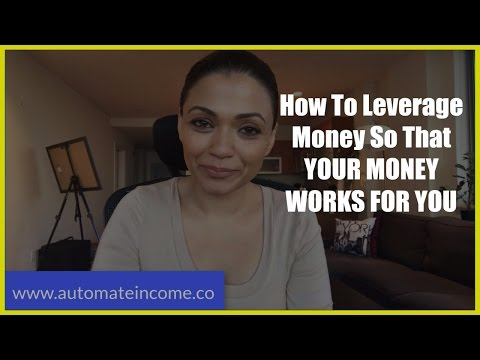 How to leverage money so that YOUR MONEY WORKS FOR YOU