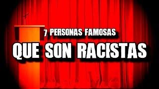 7 Personas Famosas Que Son Racistas | DrossRotzank