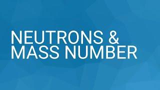 Neutrons & Mass Number