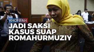 Gubernur Jatim Khofifah Saksi Sidang Romahurmuziy
