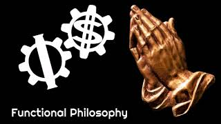 Functional Philosophy #18: What's Wrong with Faith If It Leads People to Do Good?