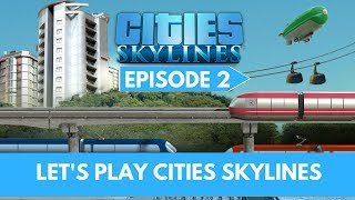 Let's Play Cities Skylines - Episode 2 - Planning Ahead