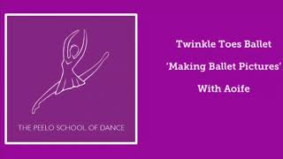 Twinkle Toes 'Making Ballet Pictures' with Aoife
