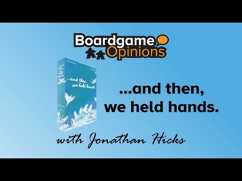 Boardgame Opinions: ...and then, we held hands.