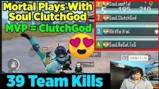 MortaL Plays With Soul ClutchGod   New Recruit In Soul Clan   MVP ClutchGod 39 Kills Chicken Dinner