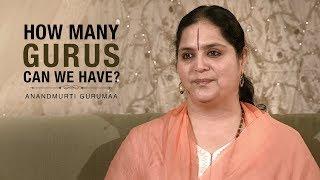 How many gurus can we have? | Anandmurti Gurumaa