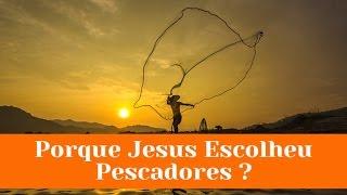 Por Que Jesus Escolheu PESCADORES ? -  Edson Costa