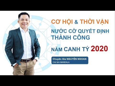 CƠ HỘI & THỜI VẬN & BƯỚC ĐI THÀNH CÔNG CHO NĂM CANH TÝ 2020 - NGUYỄN NGOAN
