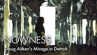 Mirage Detroit: An Installation by Doug Aitken