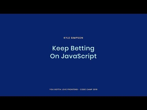 Kyle Simpson - Keep Betting On JavaScript