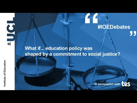 What if… education policy was shaped by a commitment to social justice? An IOE Debate