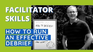 Facilitator Skills: How To Run An Effective Debrief - Facilitator Tips Episode 32