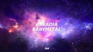 BABYMETAL - Arkadia (Lyrics)
