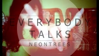 """EVERYBODY TALKS"" - NEON TREES"