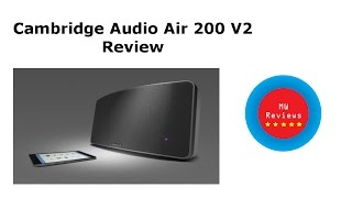 MW Reviews - Cambridge Audio Air 200 V2 Review (200 Watt Wireless Speaker)