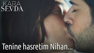 Kara Sevda - Tenine Hasretim Nihan...
