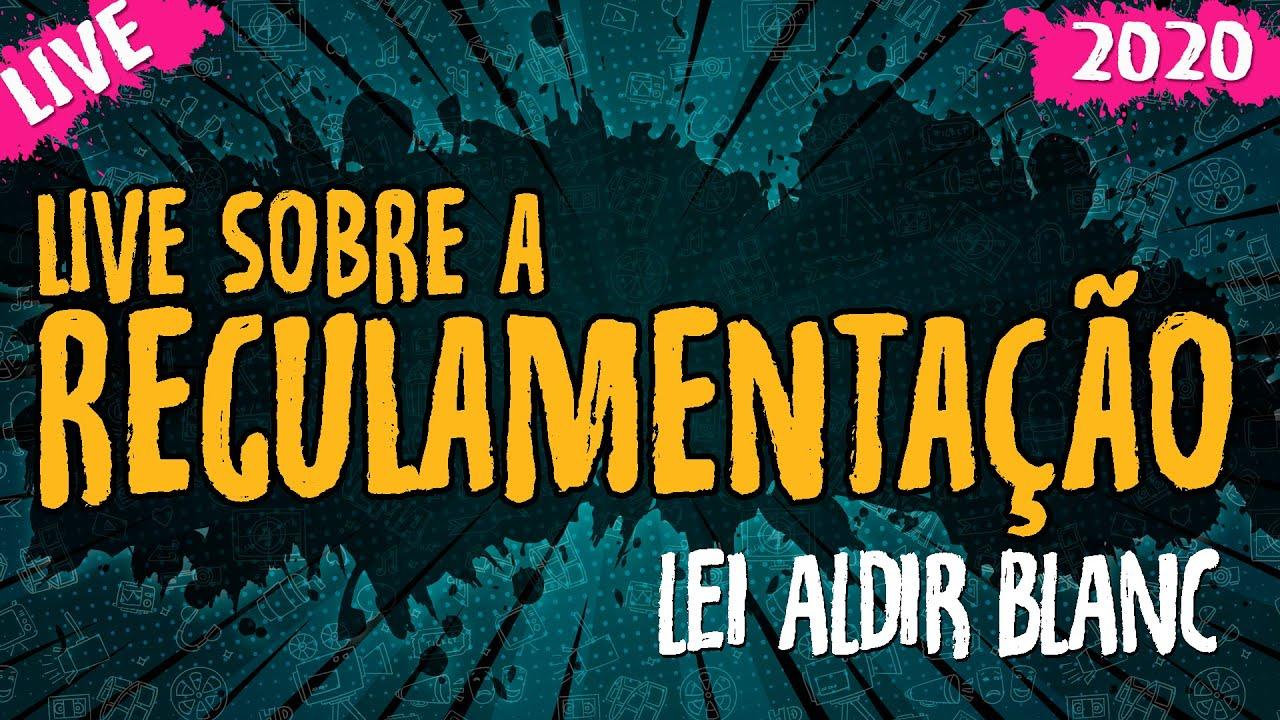 Lei Aldir Blanc – Regulamentação – Live