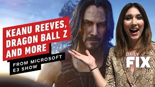 Keanu Reeves, Dragon Ball Z, and More From Microsoft E3 Show - The Daily Fix