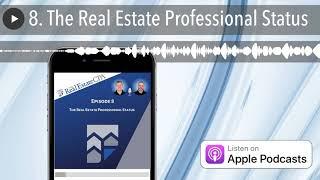 8. The Real Estate Professional Status