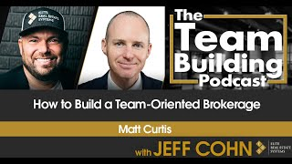 How to Build a Team-Oriented Brokerage w/ Matt Curtis