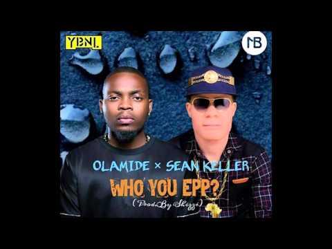 Olamide x Sean keller - who you epp