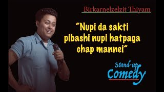 Birkarnelzelzit Stand-up Comedy Special On Nupi Da Sakti Pibashi Nupi Hatpaga Chap Mannei.