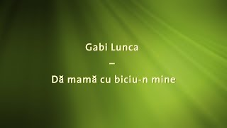 Gabi Lunca   Da Mama Cu Biciu N Mine (versuri, Lyrics, Karaoke)