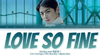 "Cha Eun Woo "" Love So Fine "" [  True Beauty OST Part 8 ]  Color Coded Lyrics ( Han/Rom/Eng+more )"