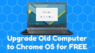 Upgrade Old Computer to Chrome OS for FREE