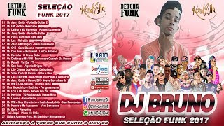 SELEÇÃO FUNK 2017 LANÇAMENTO CD NOVO DJ BRUNO O SUCESSO DO MOMENTO