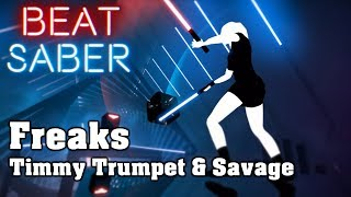 Beat Saber   Freaks   Timmy Trumpet & Savage (custom Song) | FC