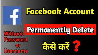 How to Delete Facebook Account Without Username and Password 2020[New Method]