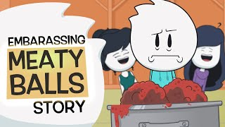 Embarrassing Meaty Balls Story