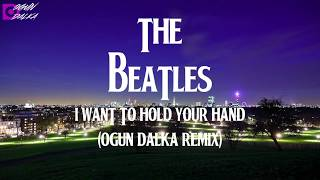 The Beatles   I Want To Hold Your Hand (Ogun Dalka Remix)