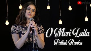 O Meri Laila Female Cover Ft. Pallak Ranka | Laila Majnu | Atif Aslam | Latest Hindi Song