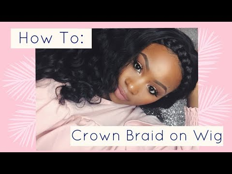How To  Crown Braid on wig