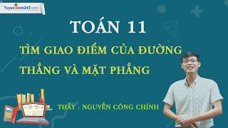 Tìm giao điểm của đường thẳng và mặt phẳng – Toán 11 – Thầy Nguyễn Công Chính