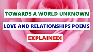 TOWARDS A WORLD UNKNOWN: LOVE AND RELATIONSHIPS POEMS. *GCSE REVISION*