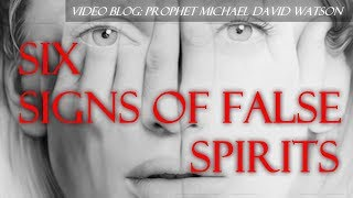 Six Signs of FALSE Spirits in Operation!