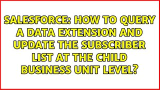 How to Query a Data Extension and Update the Subscriber list at the Child Business Unit Level?