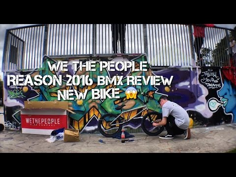 WeThePeople Reason 2016 Complete | Bmx Review | Jason Scott