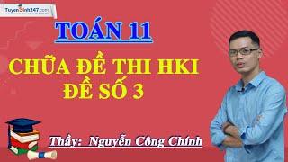 Chữa đề thi HKI - Toán 11 - Đề số 3 - Thầy Nguyễn Công Chính